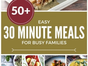 58 Easy 30 Minute Meals for Busy Families. A healthy dinner can be on the table in no time.