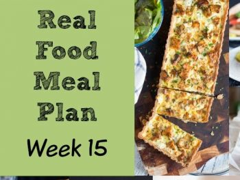 Real Food Meal Plan Week 15. Includes moussaka, everyday roast chicken, a simple pasta bake, lentil and brown rice soup , and a spinach and salmon fish pie.