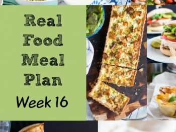 Real Food Meal Plan Week 16. Includes homemade baked beans, chicken & spinach pasta pie, carrot & butterbean soup, & smoky fish gratin.