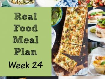 Real Food Meal Plan – Week 24
