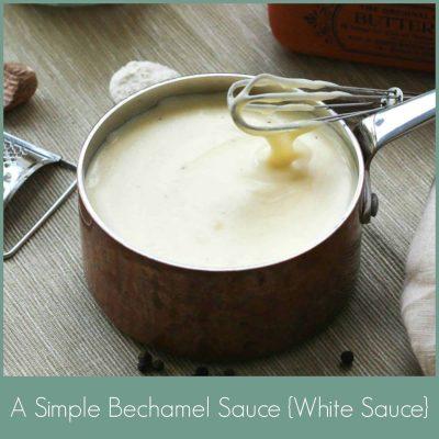 A Simple Bechamel Sauce {White Sauce}