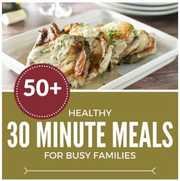 58 Healthy 30 Minute Meals for Busy Families. Dinner can be on the table in no time.