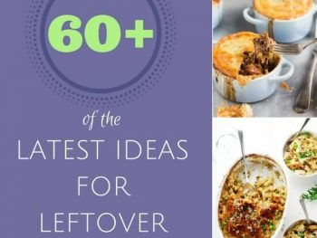 Hate Food Waste? 60+ of the Latest Ideas for Leftover Food